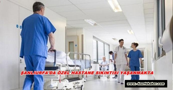 Sanliurfa Da Ozel Hastane Sikintisi Yasanmakta Ozurfahaber